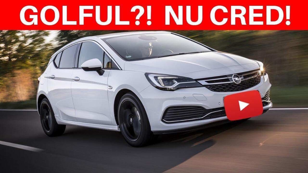 Fundul Frumos Si Fata Urata Review Opel Astra K Youtube