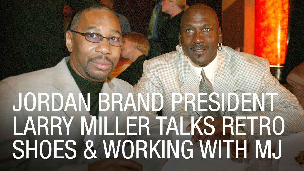 Jordan Brand President Larry Miller Talks Retro Shoes & Working with MJ -  YouTube