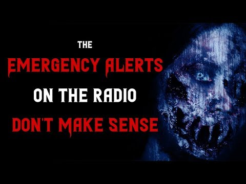 The emergency alerts on the radio don't make sense | Scary Stories | Creepypasta
