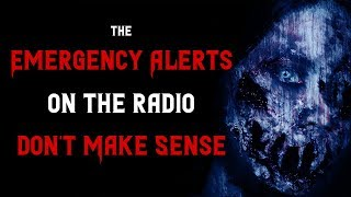 The emergency alerts on the radio don't make sense | Scary Stories | Creepypasta Stories