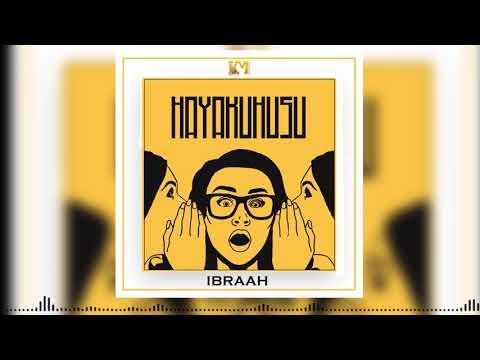 Ibraah - Hayakuhusu ( Audio)