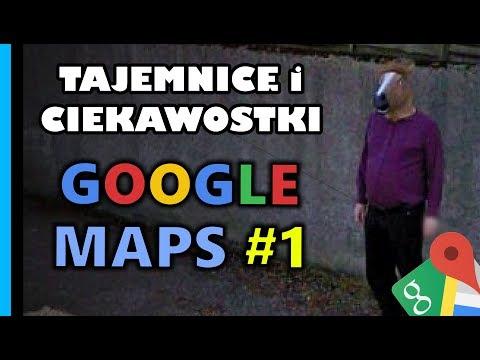 Tajemnice i Ciekawostki 1 - Google Maps & StreetView