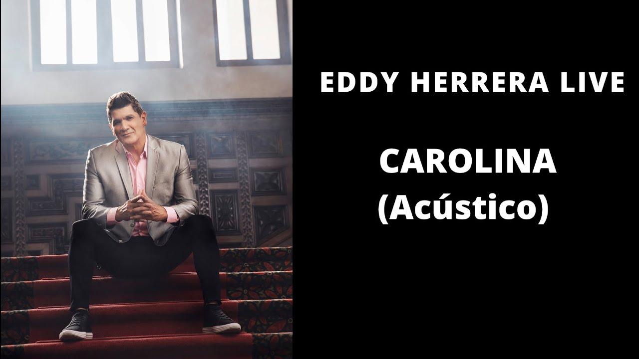 Eddy Herrera Live -  Carolina - Acústico
