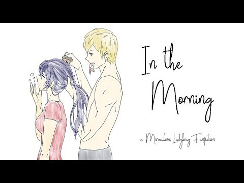 In the Morning - Part 1/2 (A Miraculous Ladybug Fanfiction) - YouTube