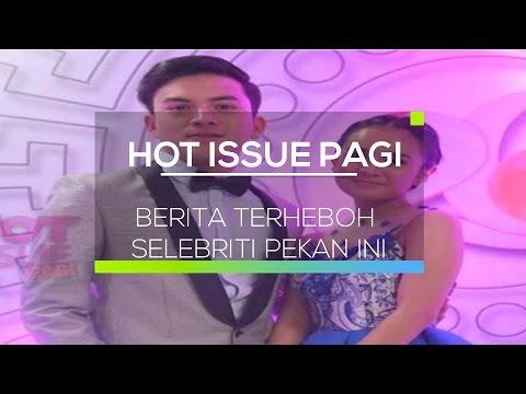 Berita Selebriti Terheboh Pekan Ini – Hot Issue Pagi