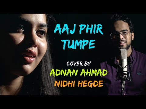 Aaj Phir Tumpe | cover by Adnan Ahmad and Nidhi Hegde | Hate Story 2 | Sing Dil Se Unplugged
