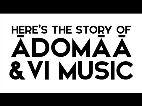 The Story of Adomaa & VI Music