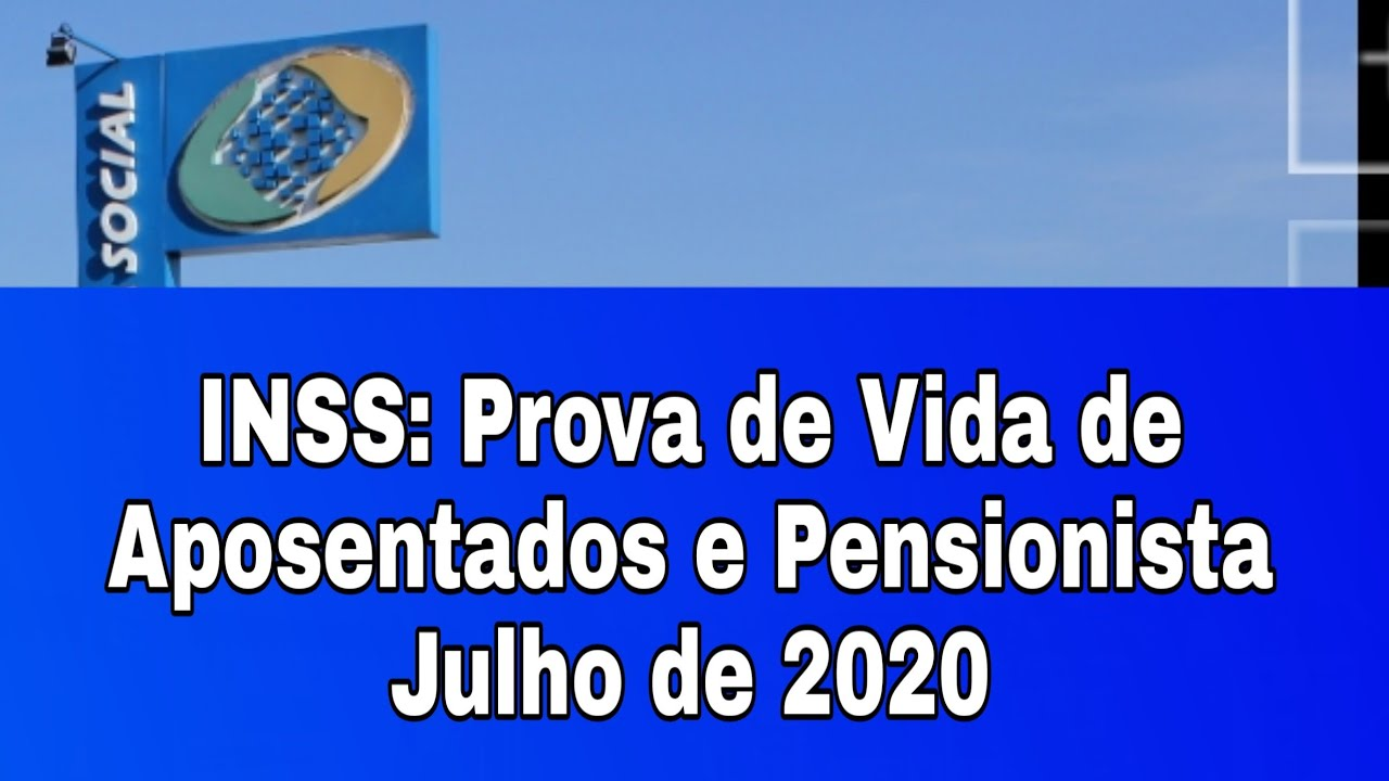 INSS: Prova de Vida de Aposentados e Pensionista em Julho de 2020