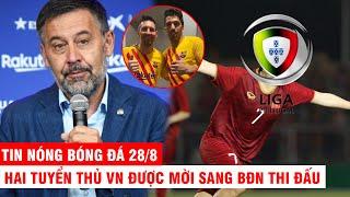 TIN NÓNG BÓNG ĐÁ 28/8 | Chủ tịch Barca có thể từ chức? - 2 tuyển thủ VN được mời sang BĐN thi đấu