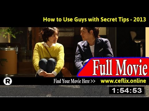 Watch: How to Use Guys with Secret Tips (2013) Full Movie Online