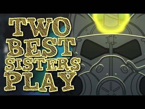 Two Best Sisters Play - Fallout 4