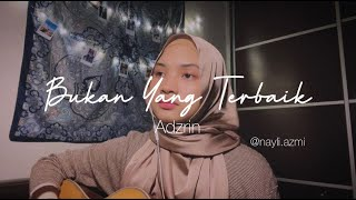 Bukan Yang Terbaik - Adzrin (Nayli Azmi REMAKE cover)