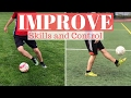 How To Improve Your Soccer Skills And Ball Control