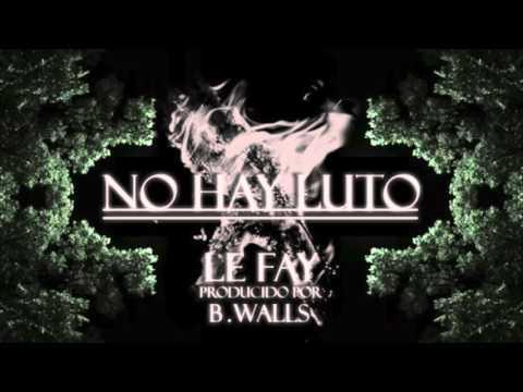 LE FAY - NO HAY LUTO (PROD. B.WALLS)