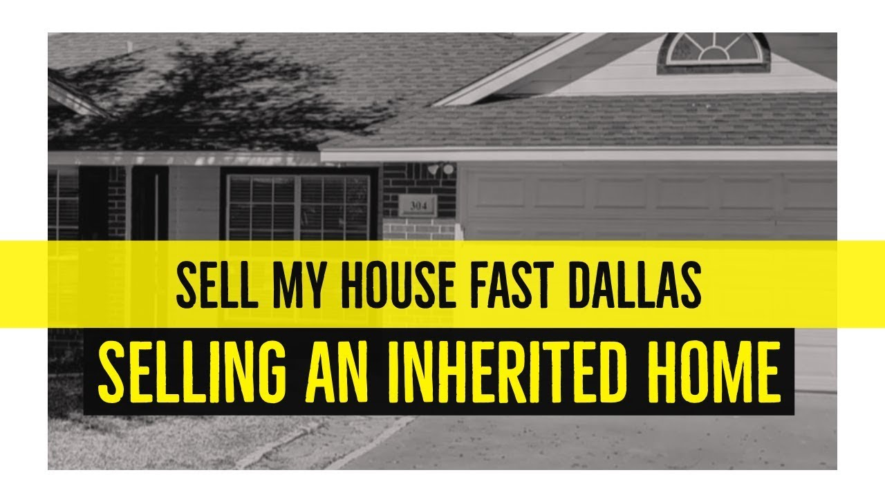 Sell My House Fast Dallas - Selling an Inherited Home