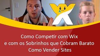 Como Competir com Wix e com os Sobrinhos que Cobram Barato por um Site, Como Vender Sites