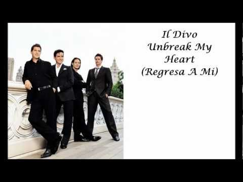Il Divo- Unbreak My Heart (Regresa A Mi) with lyrics