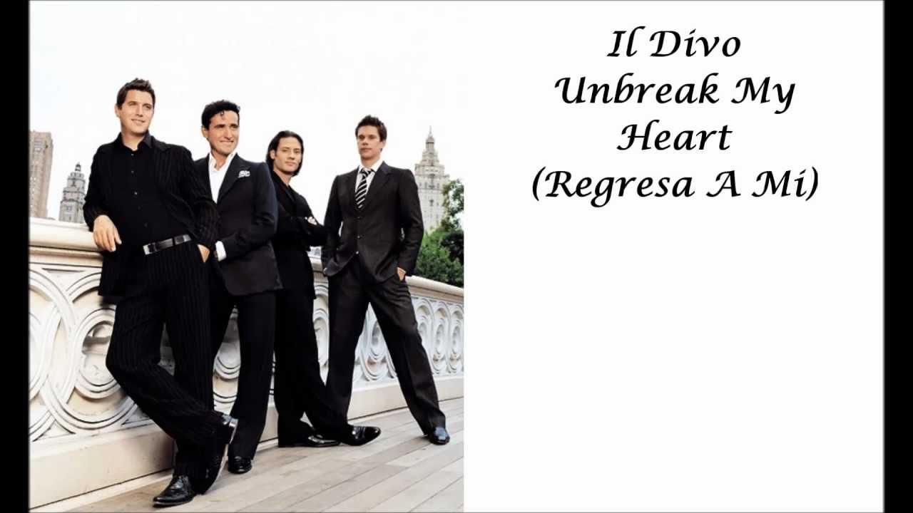 Il divo unbreak my heart regresa a mi with lyrics youtube - Il divo translation ...