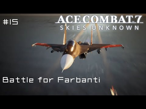 Mission 15: Battle for Farbanti - Ace Combat 7 First Playthrough (PS4 - Hard)