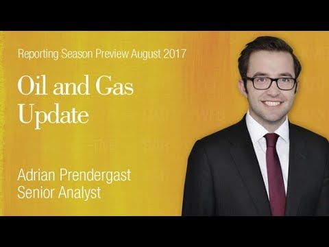 Reporting Season Preview - Oil and Gas: Adrian Prendergast, Senior Analyst