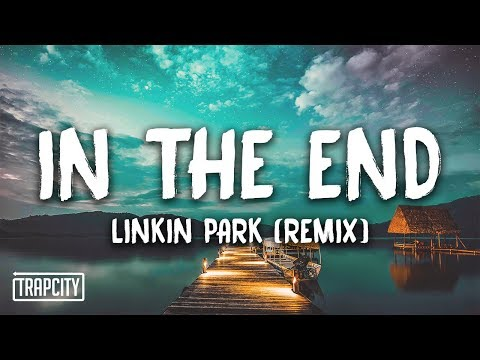 Linkin Park - In The End (Mellen Gi & Tommee Profitt Remix)