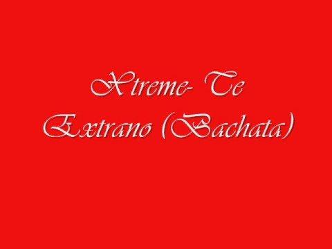 Xtreme- Te Extraño (Bachata)