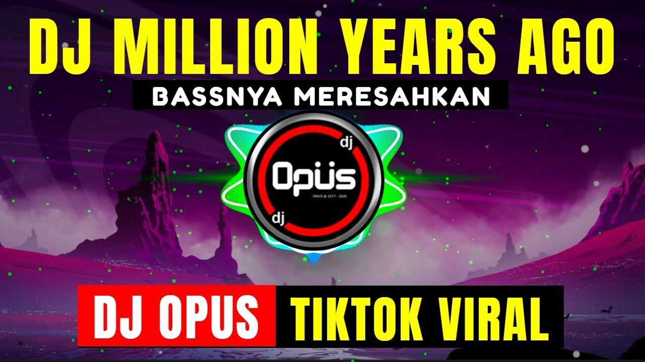 DJ MILLION YEARS AGO REMIX TIK TOK VIRAL 2021