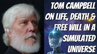 How LIFE, DEATH And FREE WILL Work Inside A SIMULATED Universe - Explained by Tom Campbel ...