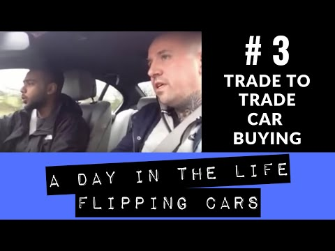 Trade To Trade Car Buying - Day In The Life Flipping Cars #3