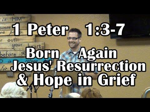 Hope in Grief, Born Again, Jesus' Resurrection  1 Peter 1:37