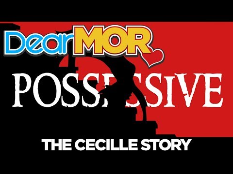 Dear MOR: Possessive The Cecille Story 022418