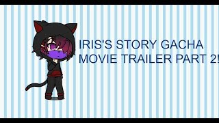 (Gacha Movie) Iris's Story Part 2 (Trailer)