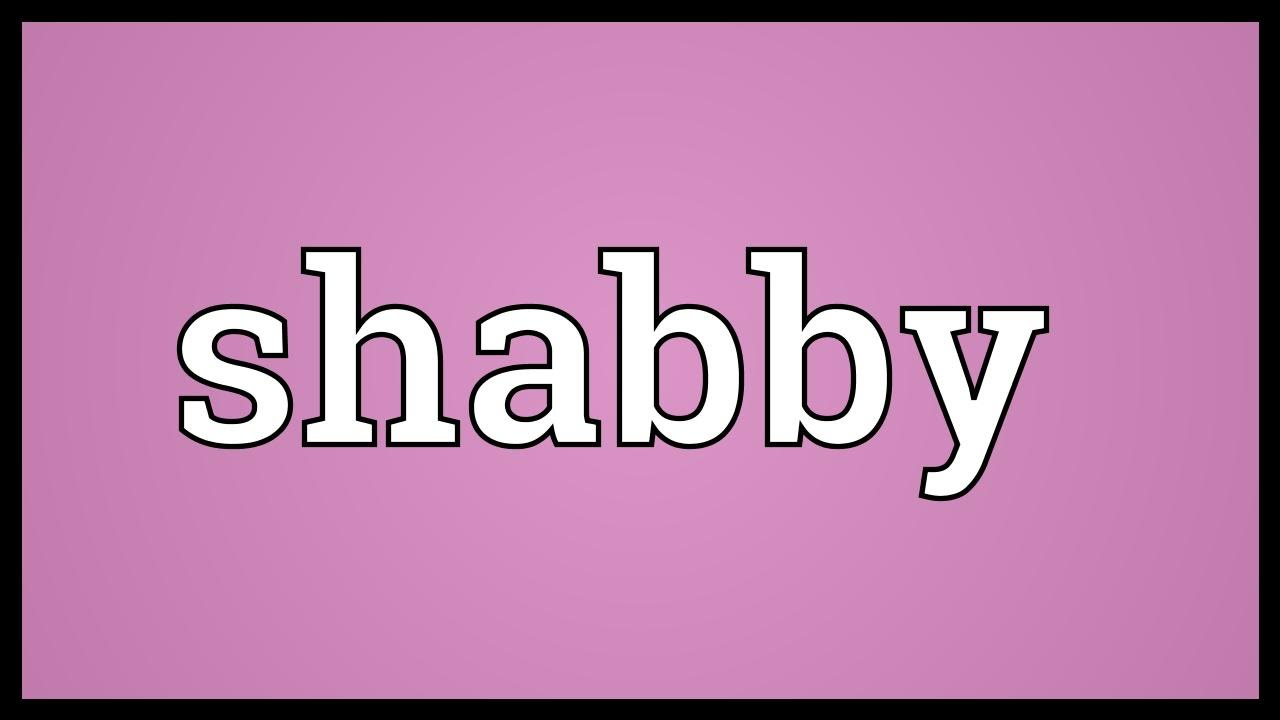 The Meaning Of Shabby
