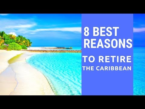 8 Best Reasons To Retire To The Caribbean.  Living In The Caribbean