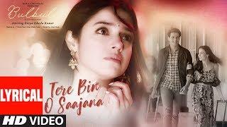 Bulbul: Tere Bin O Saajana Lyrical Video | Divya Khosla Kumar | Neeti Mohan Piyu …