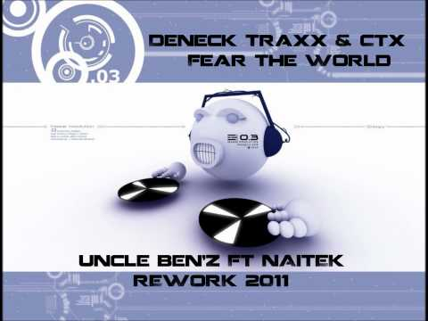 Deneck Traxx & Ctx - Fear the world (Uncle Ben'Z Ft Naitek rework 2011).wmv