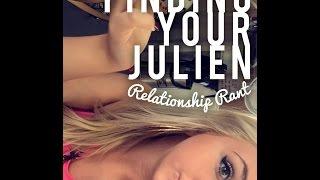 """Finding Your Julien"" Relationship Rant"