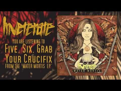 Inveterate - Five, Six, Grab Your Crucifix [New Song 2015]
