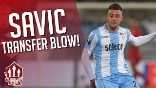 MILINKOVIC-SAVIC Transfer Blow! MAN UTD Transfer News