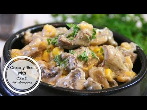 Creamy Beef With Mushrooms And Corn In 30 Minutes