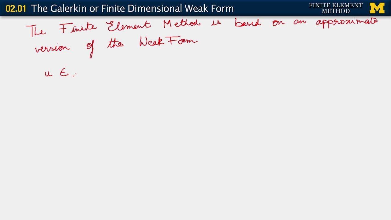 02 01  The Galerkin, or finite dimensional weak form