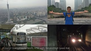 Guangzhou, China by Metro, Light Rail, APM and High Speed Train