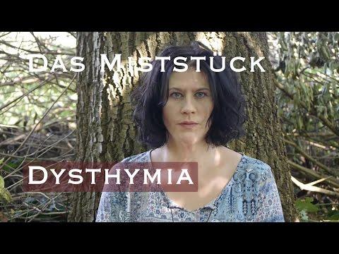 Das Miststück Dysthymia!