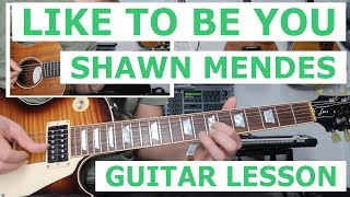 Shawn Mendes, Like to be you, Guitar Lesson, Chords, Solo, Tutorial, SEE DESCRIPTION