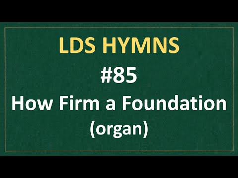 (#85) How Firm A Foundation (LDS Hymns - Organ Instrumental)
