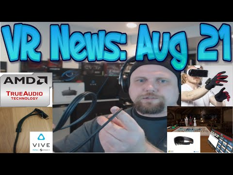 VR News: Aug 21 - New Vive 3-1 Cable? - AR Strengths - AMD VR Audio & More!