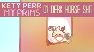 Kety Perr : My Prims - Episode 01 : Derk Horse Shit