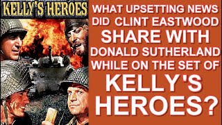 "What UPSETTING NEWS did CLINT EASTWOOD tell DONALD SUTHERLAND while on the set of ""KELLY'S HEROES""!"