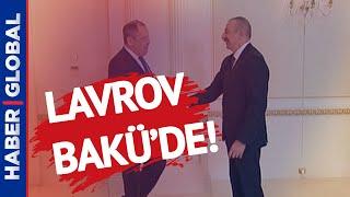Rusya Dışişleri Bakanı Sergey Lavrov Bakü'de!
