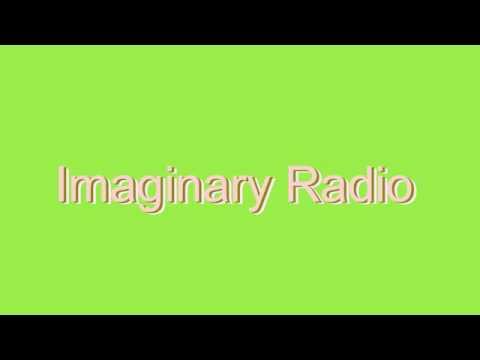 How to Pronounce Imaginary Radio